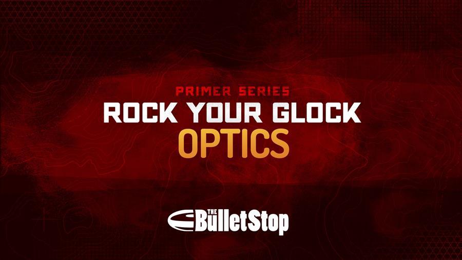 Rock Your Glock: Optics